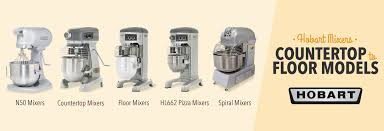 a guide to hobart mixers from countertop to floor models