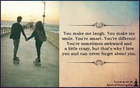 You Make Me Laugh You Make Me Smile You're Smart You're Different Fascinating Quotes You Make Me Smile