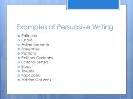 persuasive writing quickwrite why do we write persuasive essays  5 examples of persuasive writing  editorials  essays  advertisements  speeches  petitions  political cartoons  editorial letters 