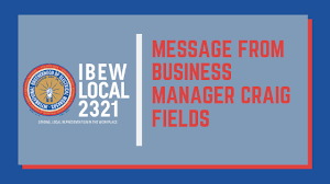 A Message From Business Manager Craig Fields - IBEW Local 2321