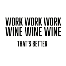 Winegambino Work Or Wine Wine Quote Of The Week
