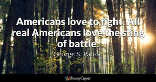 Love Fight Quotes Cool Americans Love To Fight All Real Americans Love The Sting Of Battle