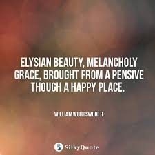 Quotes About Grace And Beauty Best of William Wordsworth Quotes Elysian Beauty Melancholy Grace
