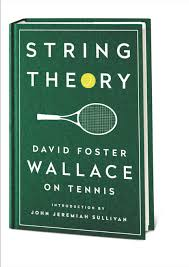 david foster wallace new essay collection string theory david  wallace wrote that tennis requires