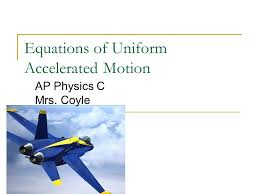 1 equations of uniform accelerated motion ap physics c mrs coyle