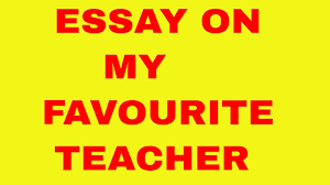 smart essay on my favourite teacher  smart essay on my favourite teacher