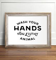 Free Printable Bathroom Art Custom Wash Your Hands You Filthy Animal PRINTABLE Art Bathroom Etsy