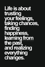 Quotes About Change And Love Inspiration Life Is About Trusting Your Feelings Taking Chances Galaxies Vibes
