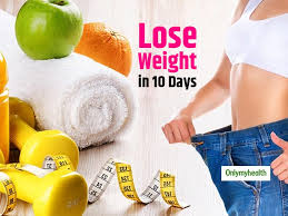Lose Weight In 10 Days With These Simple Tips Weight