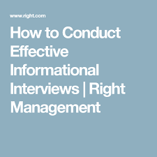 How To Conduct An Informational Interview How To Conduct Effective Informational Interviews Right Management