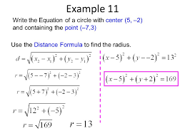 14 example 11 write the equation of a circle with center 5 2 and containing the point 7 3 use the distance formula to find the radius