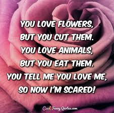 Love Animals Quotes Mesmerizing You Love Flowers But You Cut Them You Love Animals But You Eat