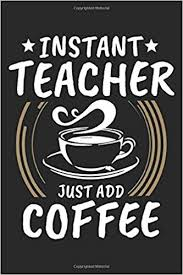 You can easily compare and choose from the 10 best teacher coffee mugs for you. Instant Teacher Just Add Coffee Teacher Black Notebook Composition Book Journal Calendar Planner Gift Wide Ruled 6 X 9 For Teachers Professors Journals Creative 9781795046756 Amazon Com Books