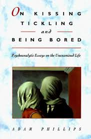 on kissing tickling and being bored psychoanalytic essays on on kissing tickling and being bored psychoanalytic essays on the unexamined life by adam phillips