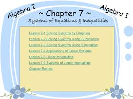 chapter 7 systems of equations inequalities lesson 7 1 solving systems by graphing lesson 7 2 solving systems using substitution lesson 7 3 solving