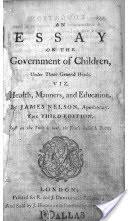 an essay on the government of children james nelson google books an essay on the government of children