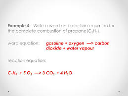 example 4 write a word and reaction equation for the complete combustion of propane