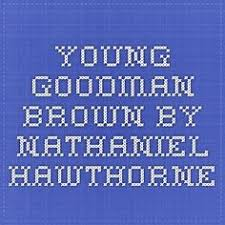 Young Goodman Brown  Mini Unit   Thematic analysis  Vocabulary     Revista Boliviana de Derecho We have dozens of essays on Nathaniel Hawthorne   Order and receive one  TODAY