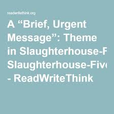 best slaughterhouse five images slaughterhouse a ldquobrief urgent messagerdquo theme in slaughterhouse five readwritethink