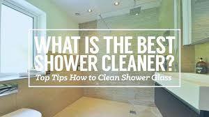 self cleaning shower what is the best shower cleaner top tips how to clean shower glass