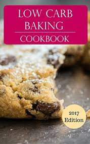 low carb baking cookbook delicious low carb baking and dessert recipes low carb t