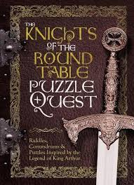 king arthur and knights of the round table knights of the round table puzzle quest riddles conundrums inspired by the legend of king arthur round table