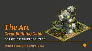 Forge Of Empires Arc The Arc Great Building Guide