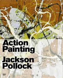 action painting art since hatje cantz jackson pollock