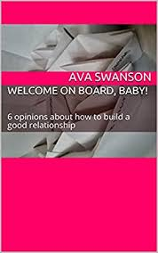 Amazon.com: Welcome on board, Baby! : 6 opinions about how to build a good  relationship eBook: Swanson, Ava: Kindle Store