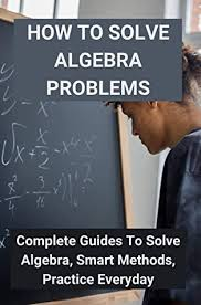 how to solve algebra problems complete