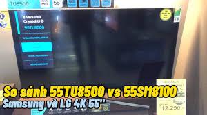 Nên chọn Samsung 55TU8500 hay LG 55SM8100 hai Smart Tivi 4K được mua nhiều  năm 2020 - YouTube