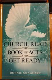 Church Read The Book Of Acts And Get Ready By Donnie Swaggart Hardcover