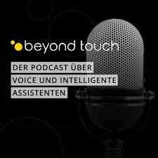 Beyond Touch - Der Podcast über Voice und intelligente Assistenten