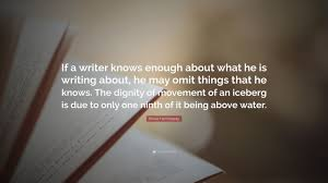 ernest hemingway quote ldquo if a writer knows enough about what he is ernest hemingway quote ldquoif a writer knows enough about what he is writing about
