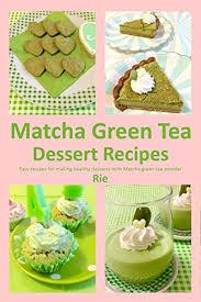 See more ideas about dessert recipes, food, recipes. Amazon Com Matcha Green Tea Dessert Recipes Rie S Healthy Recipes Ebook Rie Kindle Store