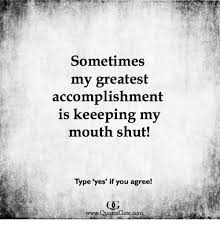 Accomplishment Quotes Mesmerizing Sometimes My Greatest Accomplishment Keeeping My Mouth Shut Is Type