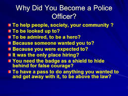 Why To Become A Police Officer Career Survival Ethics Why Did You Become A Police Officer To Help