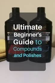 Meguiars Cutting Compound Chart Ultimate Beginners Guide To Compounds And Polishes The