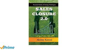 Sales Closure Sales Closure 2 0 Practical Guide Of Closing Techniques Let Your