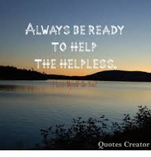 ALWAYS BE READY TO HELP THE HELPLESS Quotes Creator Meme On MEME Awesome Picture Quotes Creator