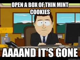 open a box of thin mint cookies Aaaand it's gone - Misc - quickmeme via Relatably.com