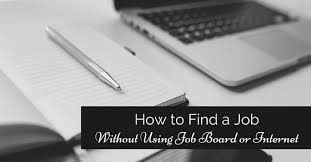 Tips To Find A Job Ways To Find A Job Without Using Job Board Or Internet