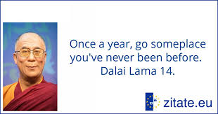 Once A Year Go Someplace Youve Never Been Before Dalai Lama