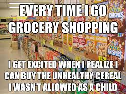 Every time I go grocery shopping I remember about all the name brand  cereals I can't afford. - grocery adult - quickmeme