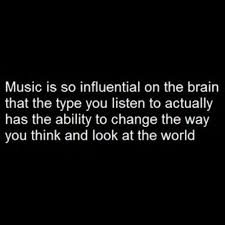 Inspirational Quotes About Music And Life Music is very influential on the brain Be careful with what type of 86