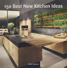 New Kitchen Idea 150 Best New Kitchen Ideas Manel Gutierrez 9780062396129 Amazon