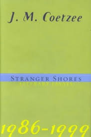 stranger shores literary essays by j m coetzee  in