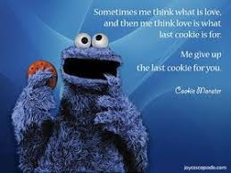 cookie monster quotes love. Simple Quotes Cookie Monster Quotes  Love Quote You Always Give Up The Last Cookie For  Me In Pinterest