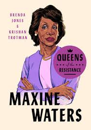 House speaker nancy pelosi should strip her of her committee assignments and move for a vote to. Queens Of The Resistance Maxine Waters By Brenda Jones Krishan Trotman 9780593189870 Penguinrandomhouse Com Books