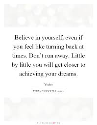 Quotes About Accomplishing Your Dreams Best of Believe In Yourself Even If You Feel Like Turning Back At